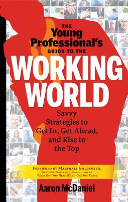 The Young Professional's Guide to the Working World By Mcdaniel, Aaron/ Grossman, Howard (FRW)
