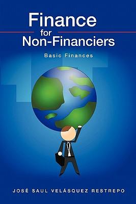 Finance for Non-Financiers By Restrepo, Jose Saul Velasquez